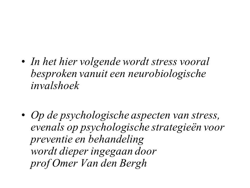 In het hier volgende wordt stress vooral besproken vanuit een neurobiologische invalshoek Op de psychologische aspecten van stress, evenals op psychol