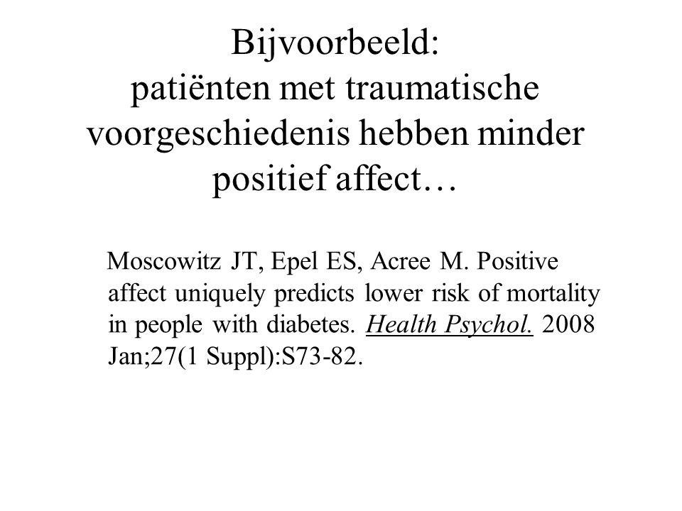 Bijvoorbeeld: patiënten met traumatische voorgeschiedenis hebben minder positief affect… Moscowitz JT, Epel ES, Acree M. Positive affect uniquely pred