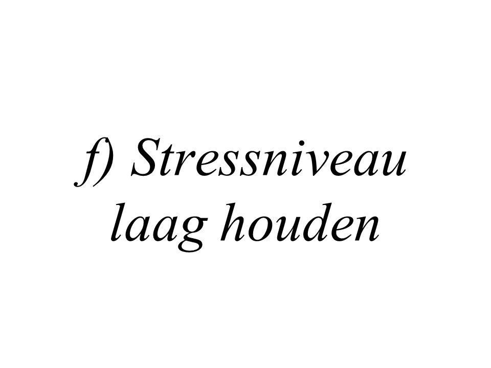 f) Stressniveau laag houden