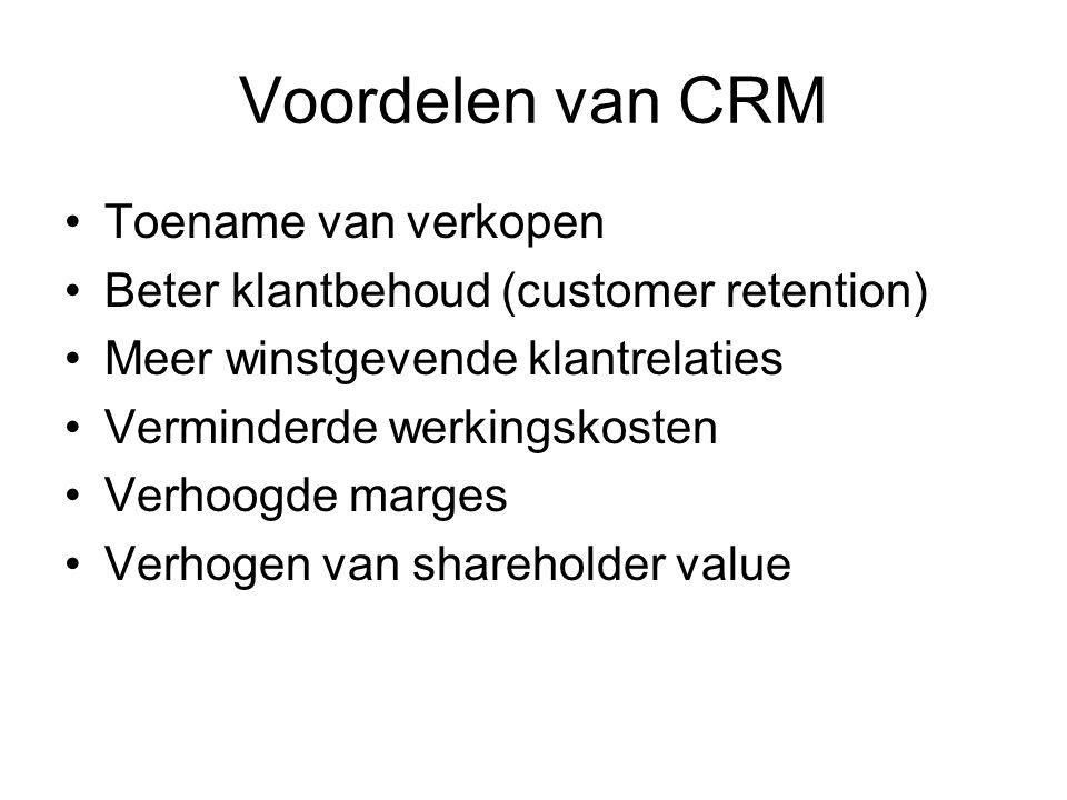 Voordelen van CRM Toename van verkopen Beter klantbehoud (customer retention) Meer winstgevende klantrelaties Verminderde werkingskosten Verhoogde marges Verhogen van shareholder value