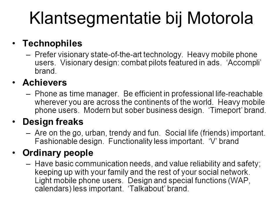 Klantsegmentatie bij Motorola Technophiles –Prefer visionary state-of-the-art technology.
