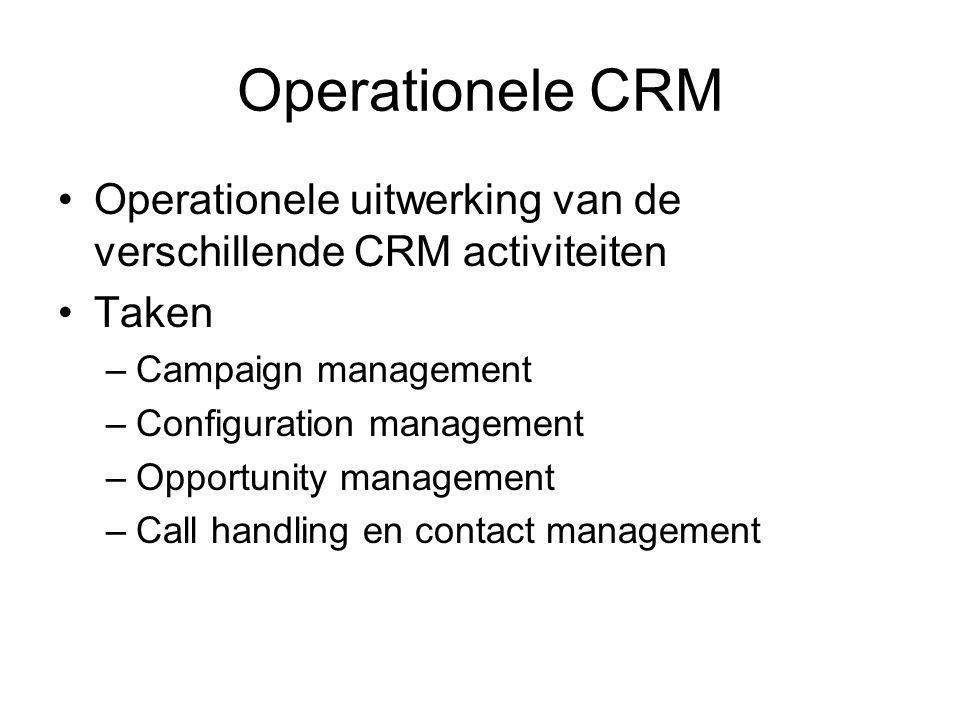 Operationele CRM Operationele uitwerking van de verschillende CRM activiteiten Taken –Campaign management –Configuration management –Opportunity management –Call handling en contact management