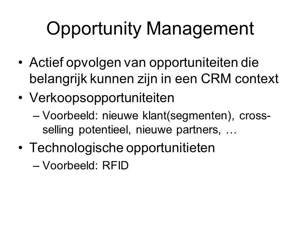 Opportunity Management Actief opvolgen van opportuniteiten die belangrijk kunnen zijn in een CRM context Verkoopsopportuniteiten –Voorbeeld: nieuwe klant(segmenten), cross- selling potentieel, nieuwe partners, … Technologische opportunitieten –Voorbeeld: RFID