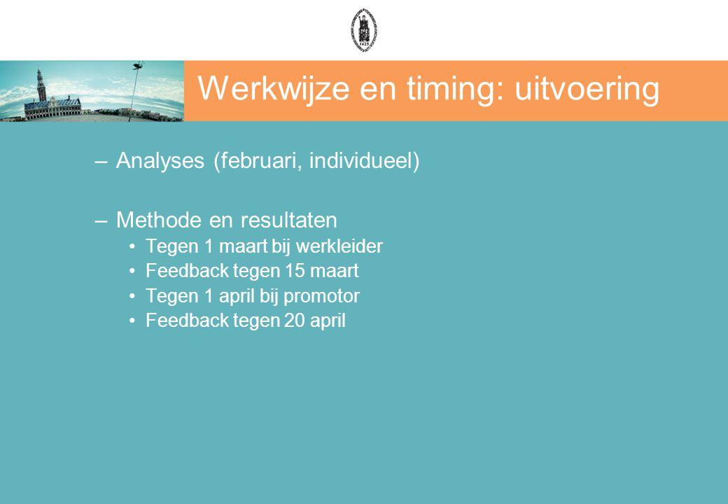 Werkwijze en timing: uitvoering –Analyses (februari, individueel) –Methode en resultaten Tegen 1 maart bij werkleider Feedback tegen 15 maart Tegen 1 april bij promotor Feedback tegen 20 april