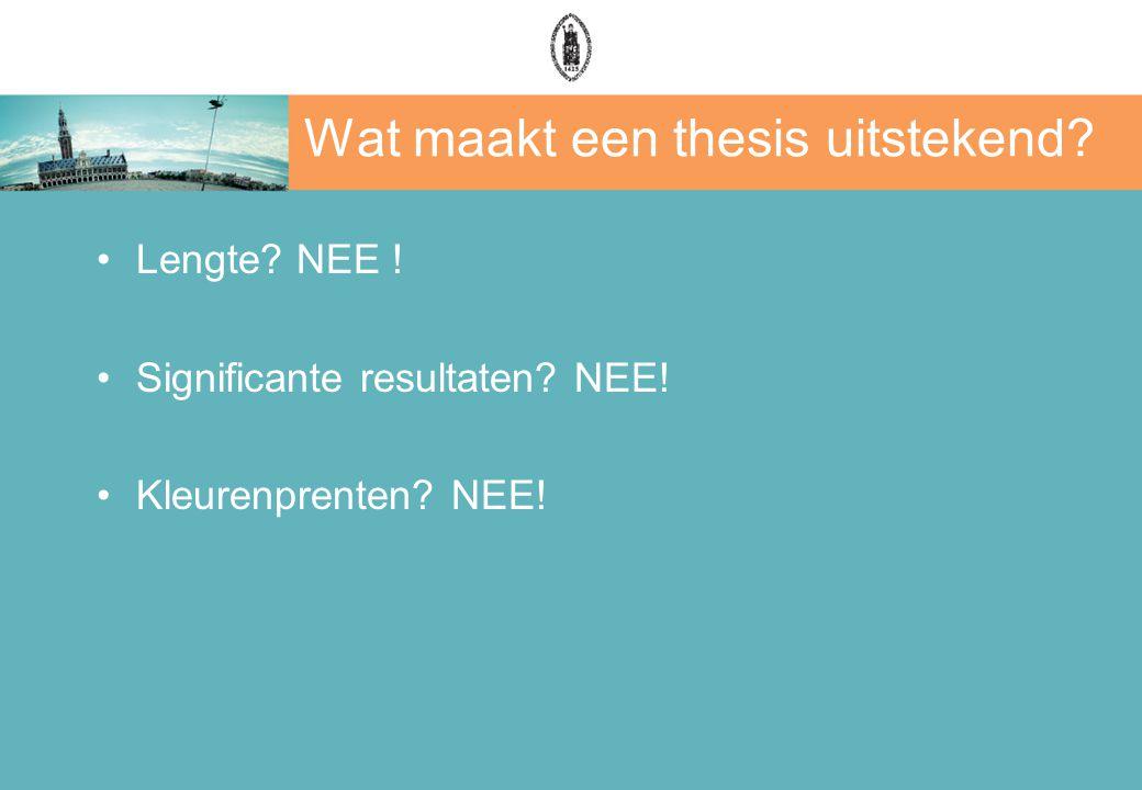 Wat maakt een thesis uitstekend Lengte NEE ! Significante resultaten NEE! Kleurenprenten NEE!