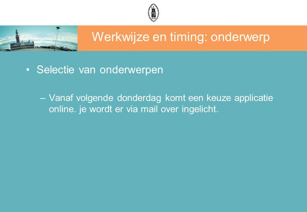 Werkwijze en timing: onderwerp Selectie van onderwerpen –Vanaf volgende donderdag komt een keuze applicatie online.