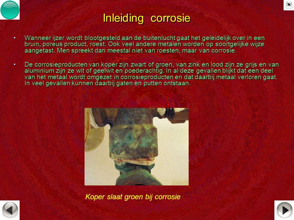 Inleiding corrosie Wanneer ijzer wordt blootgesteld aan de buitenlucht gaat het geleidelijk over in een bruin, poreus product, roest. Ook veel andere