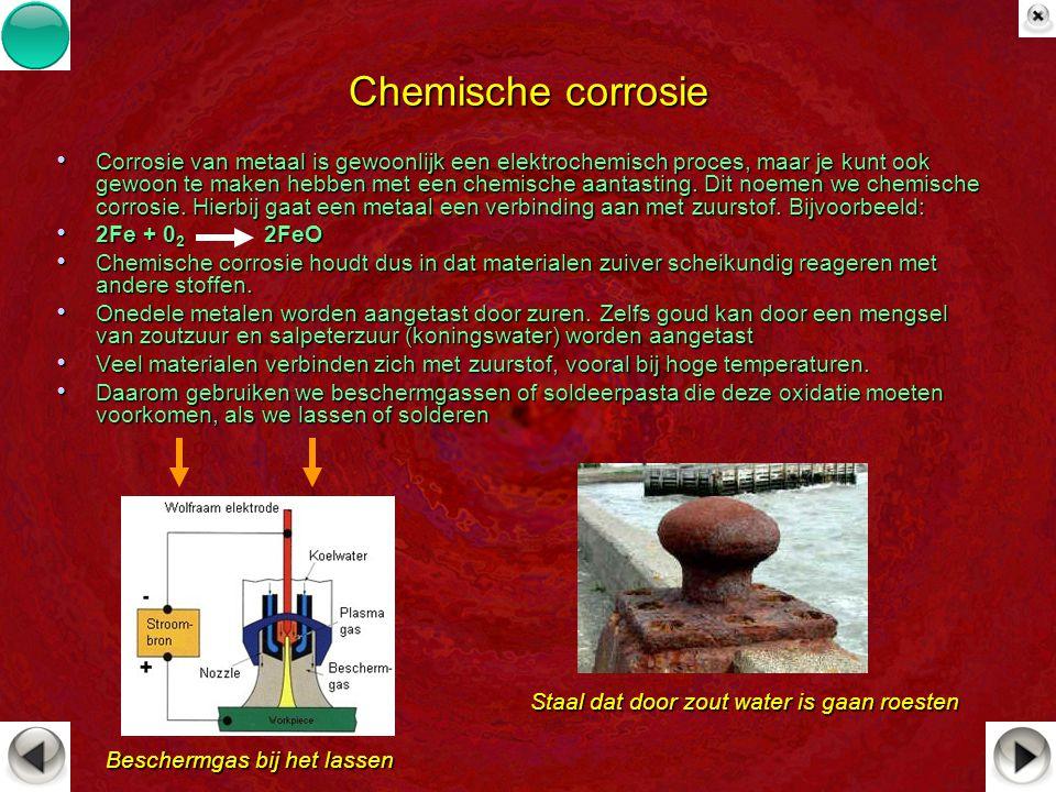 Chemische corrosie Corrosie van metaal is gewoonlijk een elektrochemisch proces, maar je kunt ook gewoon te maken hebben met een chemische aantasting.