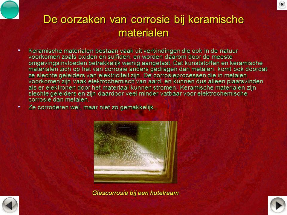 De oorzaken van corrosie bij keramische materialen Keramische materialen bestaan vaak uit verbindingen die ook in de natuur voorkomen zoals oxiden en
