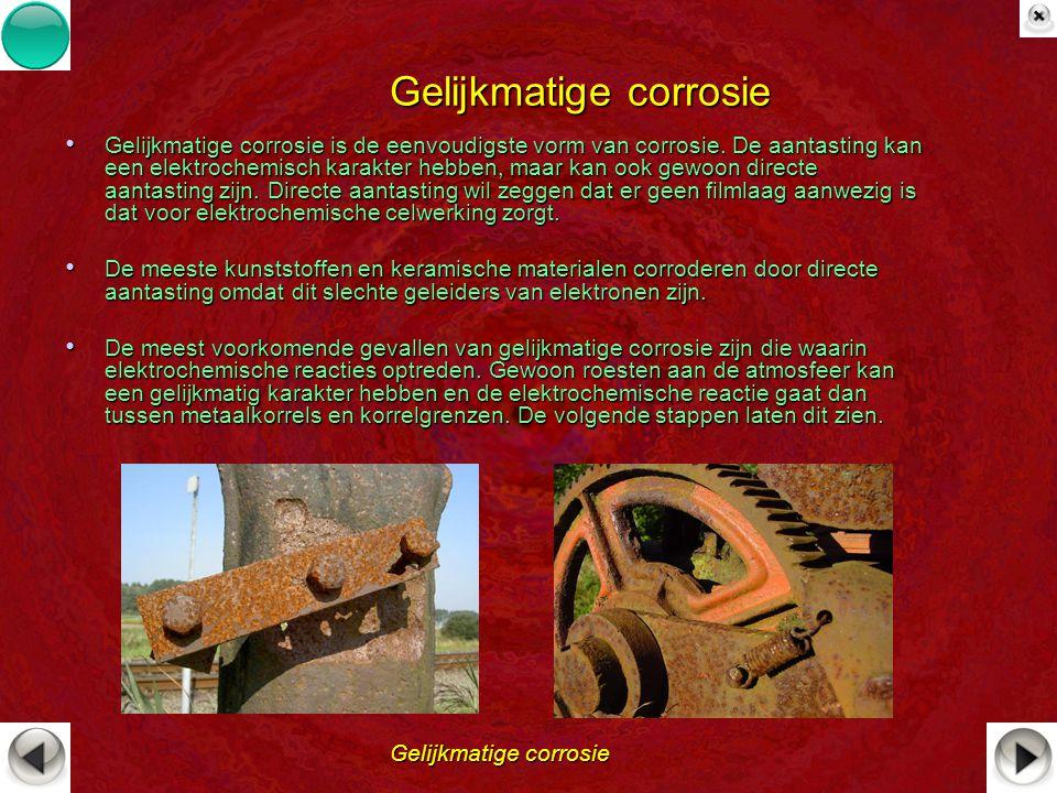 Gelijkmatige corrosie Gelijkmatige corrosie Gelijkmatige corrosie is de eenvoudigste vorm van corrosie. De aantasting kan een elektrochemisch karakter