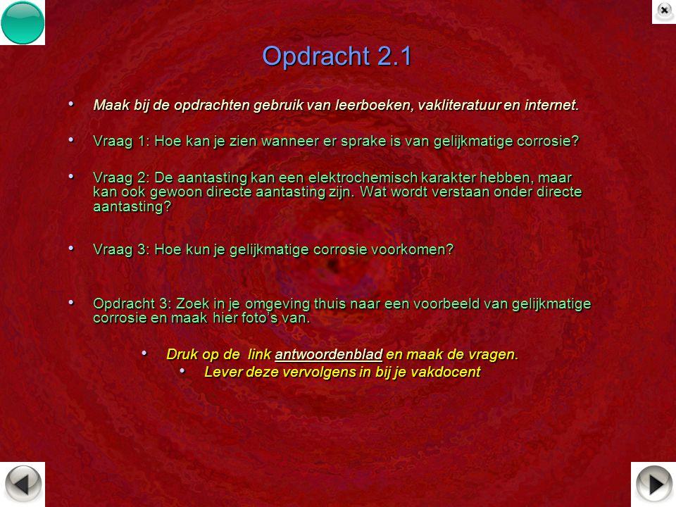 Opdracht 2.1 Maak bij de opdrachten gebruik van leerboeken, vakliteratuur en internet. Maak bij de opdrachten gebruik van leerboeken, vakliteratuur en