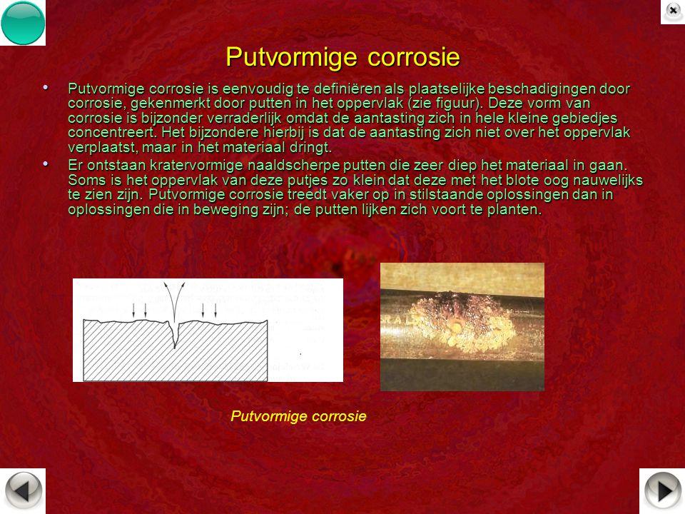 Putvormige corrosie Putvormige corrosie is eenvoudig te definiëren als plaatselijke beschadigingen door corrosie, gekenmerkt door putten in het opperv
