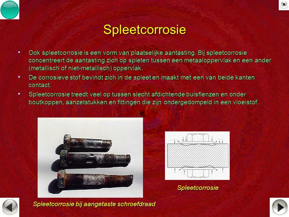 Spleetcorrosie Ook spleetcorrosie is een vorm van plaatselijke aantasting. Bij spleetcorrosie concentreert de aantasting zich op spleten tussen een me