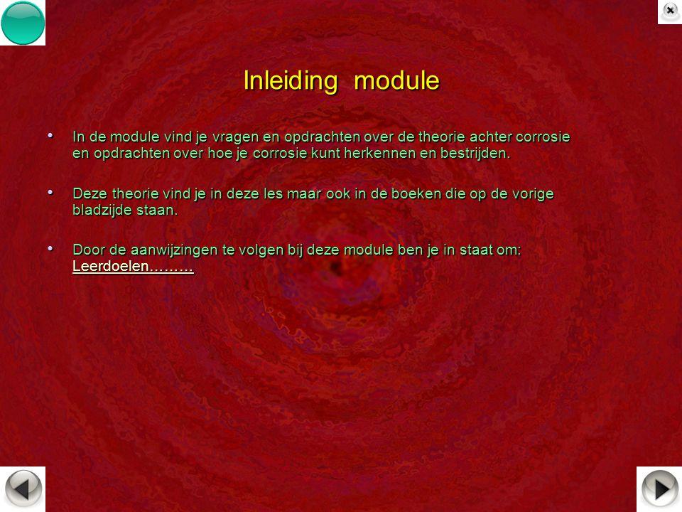 Inleiding module In de module vind je vragen en opdrachten over de theorie achter corrosie en opdrachten over hoe je corrosie kunt herkennen en bestri
