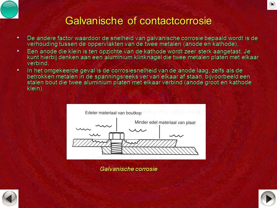 Galvanische of contactcorrosie De andere factor waardoor de snelheid van galvanische corrosie bepaald wordt is de verhouding tussen de oppervlakten va