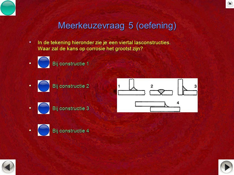 Meerkeuzevraag 5 (oefening) In de tekening hieronder zie je een viertal lasconstructies. Waar zal de kans op corrosie het grootst zijn? In de tekening