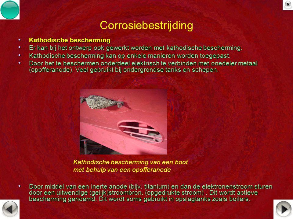 Corrosiebestrijding Kathodische bescherming Kathodische bescherming Er kan bij het ontwerp ook gewerkt worden met kathodische bescherming. Er kan bij