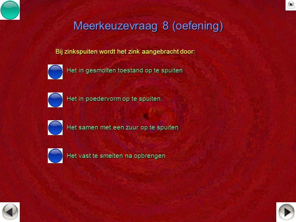 Meerkeuzevraag 8 (oefening) Bij zinkspuiten wordt het zink aangebracht door: Het in gesmolten toestand op te spuiten Het in gesmolten toestand op te s