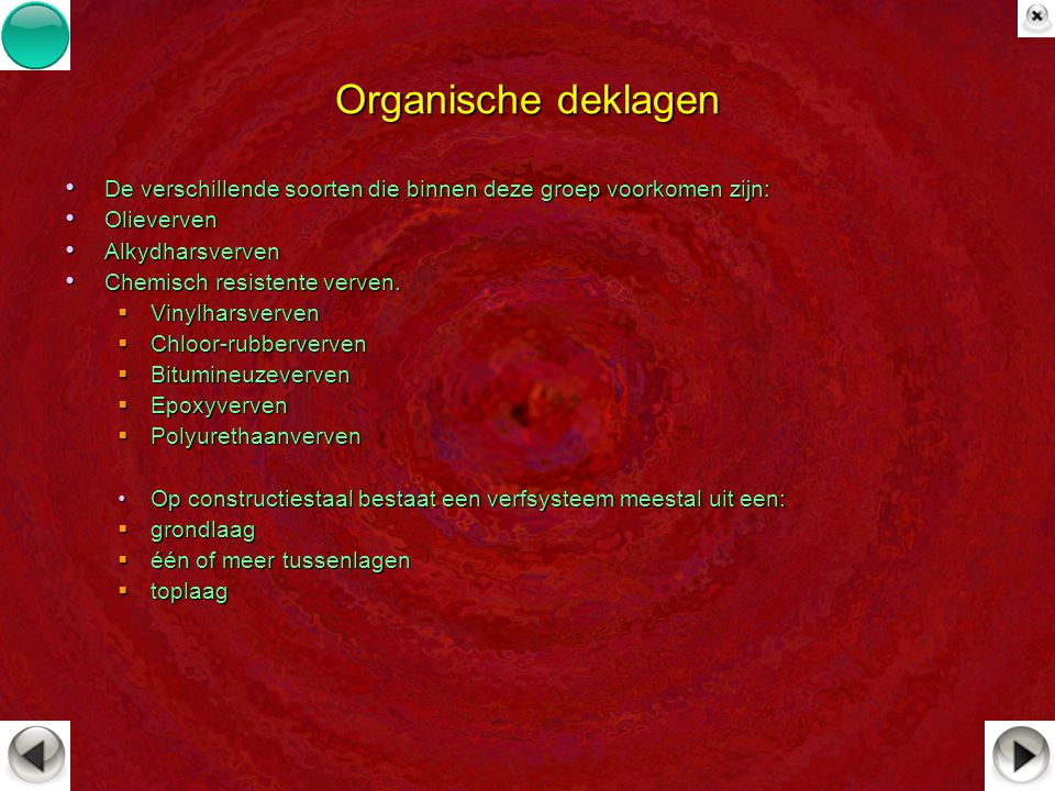 Organische deklagen De verschillende soorten die binnen deze groep voorkomen zijn: De verschillende soorten die binnen deze groep voorkomen zijn: Olie