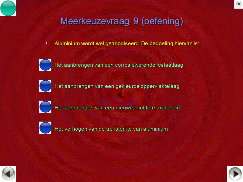 Meerkeuzevraag 9 (oefening) Aluminium wordt wel geanodiseerd. De bedoeling hiervan is: Aluminium wordt wel geanodiseerd. De bedoeling hiervan is: H et