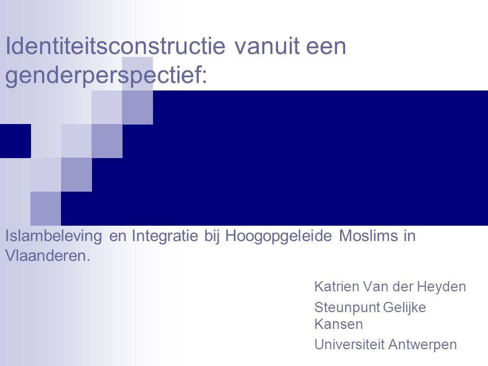 Identiteitsconstructie vanuit een genderperspectief: Islambeleving en Integratie bij Hoogopgeleide Moslims in Vlaanderen. Katrien Van der Heyden Steun