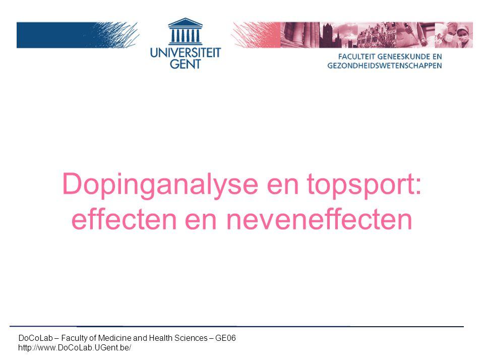 Dopinganalyse en topsport: effecten en neveneffecten DoCoLab – Faculty of Medicine and Health Sciences – GE06 http://www.DoCoLab.UGent.be/