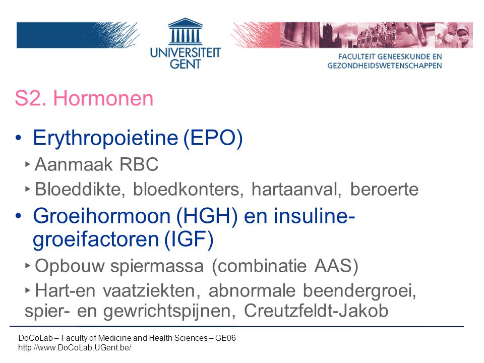 S2. Hormonen DoCoLab – Faculty of Medicine and Health Sciences – GE06 http://www.DoCoLab.UGent.be/ Erythropoietine (EPO) ‣ Aanmaak RBC ‣ Bloeddikte, b