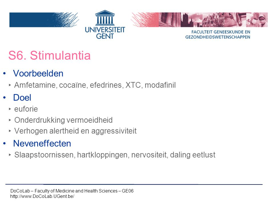 S6. Stimulantia DoCoLab – Faculty of Medicine and Health Sciences – GE06 http://www.DoCoLab.UGent.be/ Voorbeelden ‣ Amfetamine, cocaïne, efedrines, XT