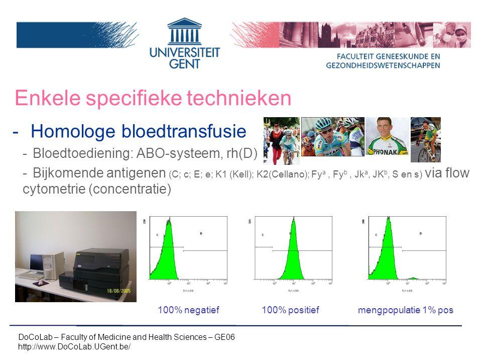 Enkele specifieke technieken -Homologe bloedtransfusie -Bloedtoediening: ABO-systeem, rh(D) -Bijkomende antigenen (C; c; E; e; K1 (Kell); K2(Cellano); Fy a, Fy b, Jk a, JK b, S en s) via flow cytometrie (concentratie) DoCoLab – Faculty of Medicine and Health Sciences – GE06 http://www.DoCoLab.UGent.be/ 100% negatief 100% positief mengpopulatie 1% pos