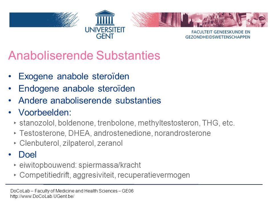 Anaboliserende Substanties DoCoLab – Faculty of Medicine and Health Sciences – GE06 http://www.DoCoLab.UGent.be/ Exogene anabole steroïden Endogene anabole steroïden Andere anaboliserende substanties Voorbeelden: ‣ stanozolol, boldenone, trenbolone, methyltestosteron, THG, etc.