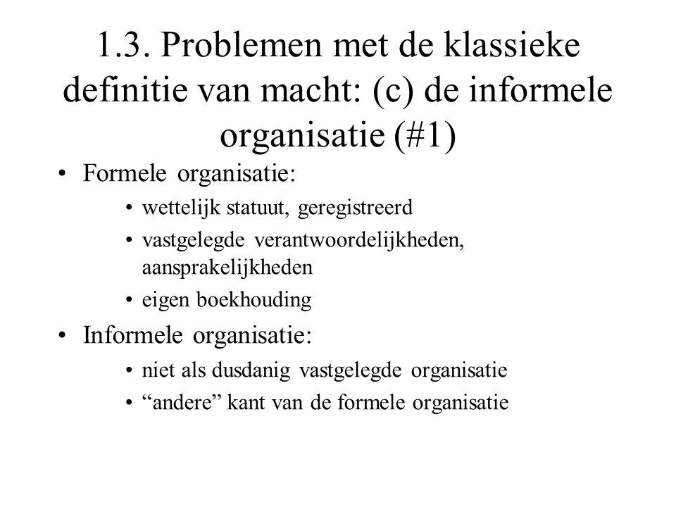 1.3. Problemen met de klassieke definitie van macht: (c) de informele organisatie (#1) Formele organisatie: wettelijk statuut, geregistreerd vastgeleg