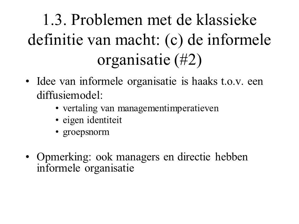 1.3. Problemen met de klassieke definitie van macht: (c) de informele organisatie (#2) Idee van informele organisatie is haaks t.o.v. een diffusiemode