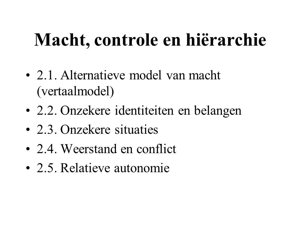 Macht, controle en hiërarchie 2.1. Alternatieve model van macht (vertaalmodel) 2.2. Onzekere identiteiten en belangen 2.3. Onzekere situaties 2.4. Wee