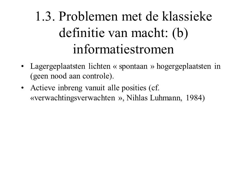 1.3. Problemen met de klassieke definitie van macht: (b) informatiestromen Lagergeplaatsten lichten « spontaan » hogergeplaatsten in (geen nood aan co