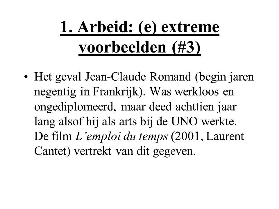 1. Arbeid: (e) extreme voorbeelden (#3) Het geval Jean-Claude Romand (begin jaren negentig in Frankrijk). Was werkloos en ongediplomeerd, maar deed ac