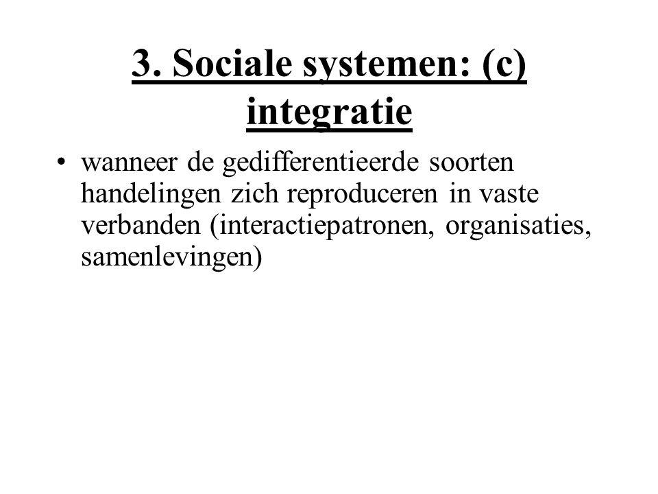 3. Sociale systemen: (c) integratie wanneer de gedifferentieerde soorten handelingen zich reproduceren in vaste verbanden (interactiepatronen, organis