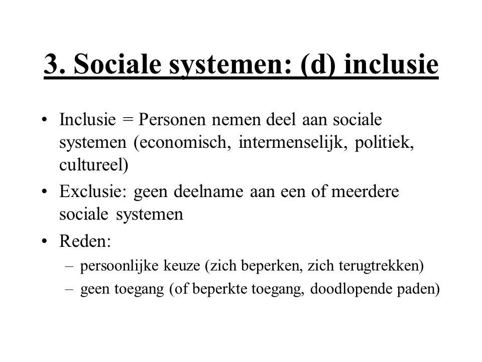 3. Sociale systemen: (d) inclusie Inclusie = Personen nemen deel aan sociale systemen (economisch, intermenselijk, politiek, cultureel) Exclusie: geen