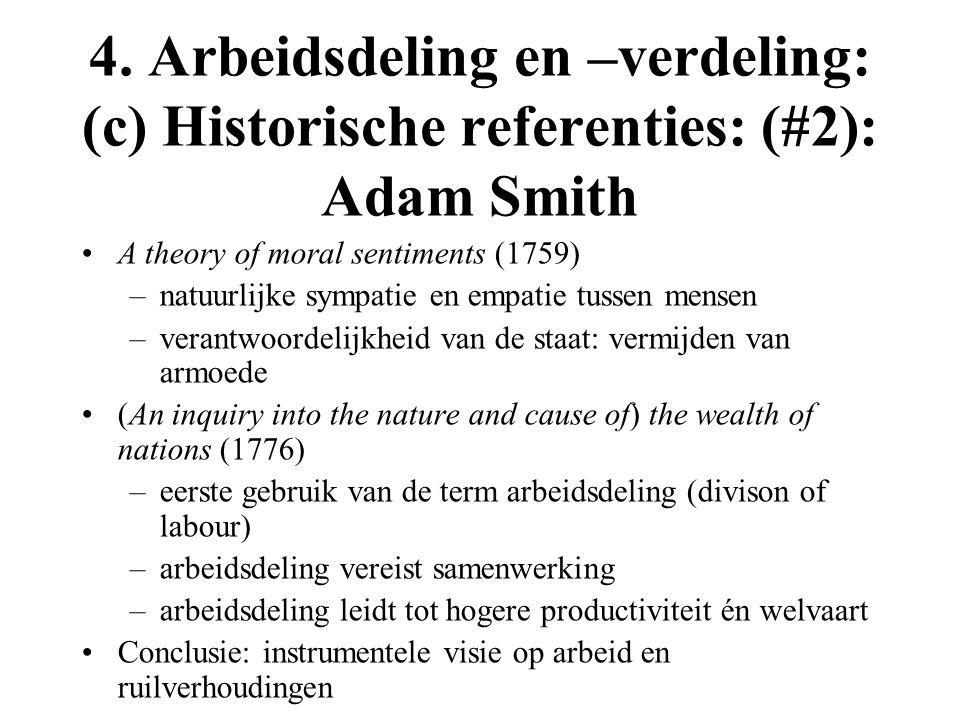 4. Arbeidsdeling en –verdeling: (c) Historische referenties: (#2): Adam Smith A theory of moral sentiments (1759) –natuurlijke sympatie en empatie tus
