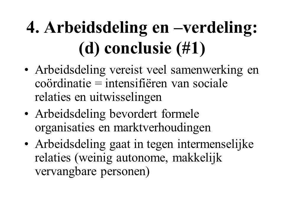 4. Arbeidsdeling en –verdeling: (d) conclusie (#1) Arbeidsdeling vereist veel samenwerking en coördinatie = intensifiëren van sociale relaties en uitw