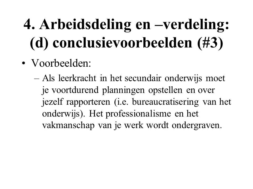 4. Arbeidsdeling en –verdeling: (d) conclusievoorbeelden (#3) Voorbeelden: –Als leerkracht in het secundair onderwijs moet je voortdurend planningen o