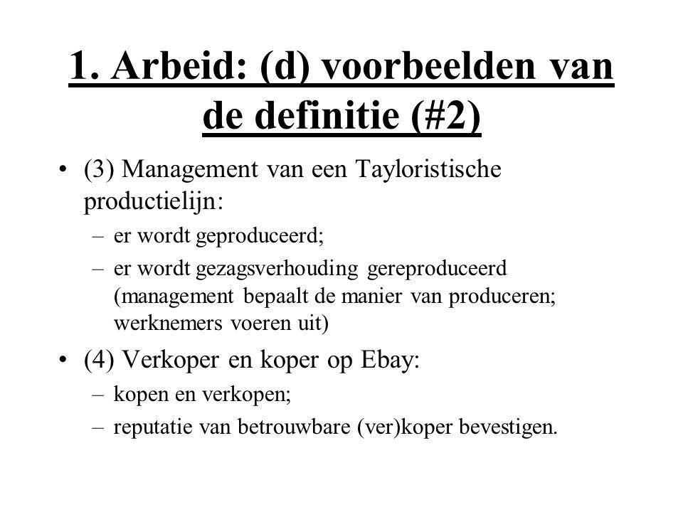 1. Arbeid: (d) voorbeelden van de definitie (#2) (3) Management van een Tayloristische productielijn: –er wordt geproduceerd; –er wordt gezagsverhoudi
