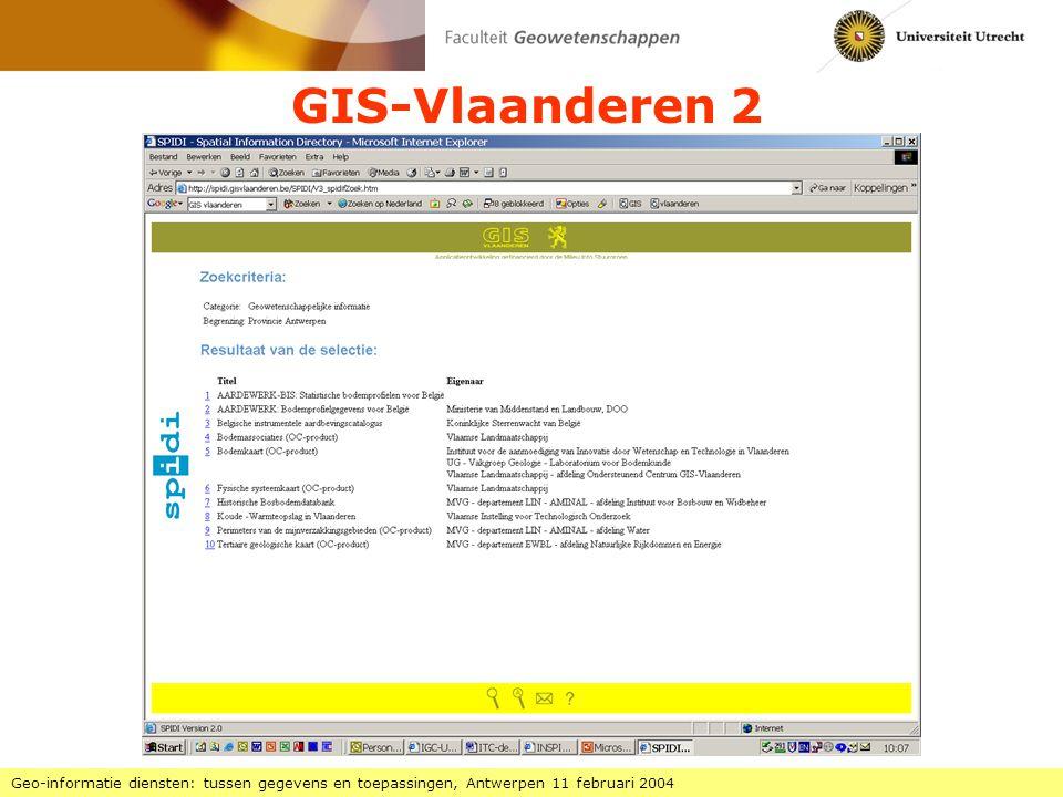 GIS-Vlaanderen 2 Geo-informatie diensten: tussen gegevens en toepassingen, Antwerpen 11 februari 2004