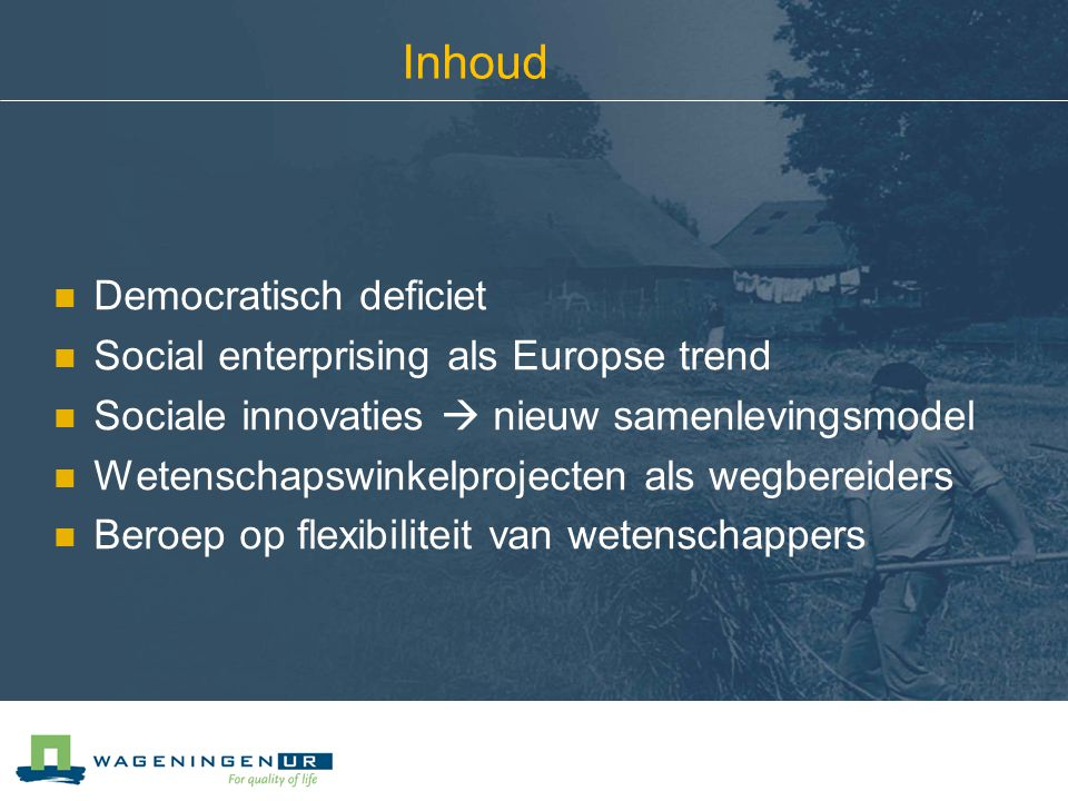 Inhoud Democratisch deficiet Social enterprising als Europse trend Sociale innovaties  nieuw samenlevingsmodel Wetenschapswinkelprojecten als wegbereiders Beroep op flexibiliteit van wetenschappers