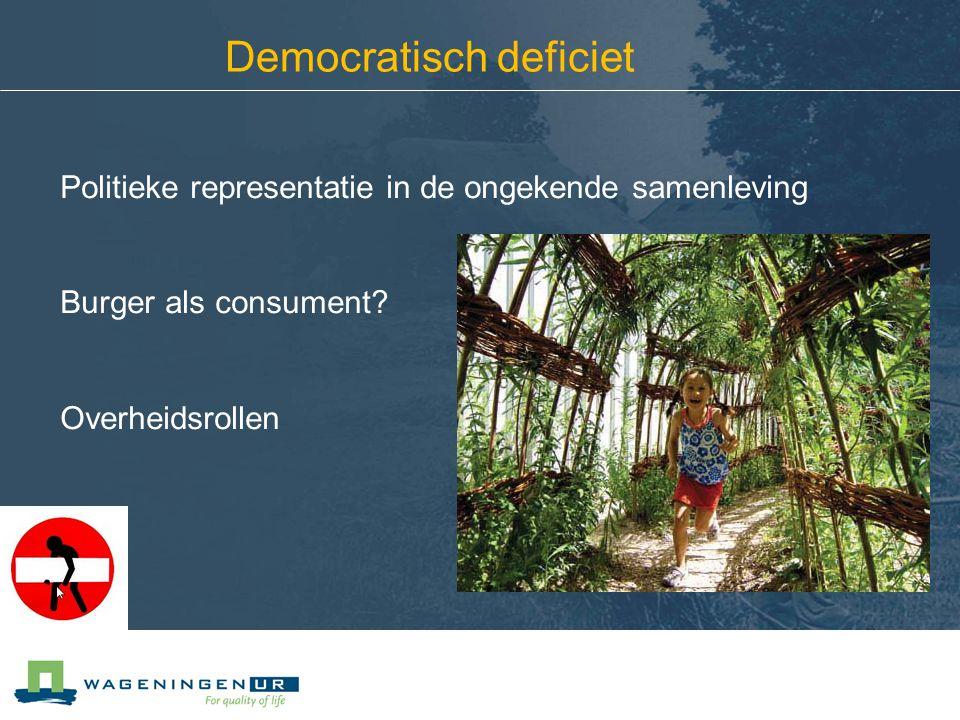 Democratisch deficiet Politieke representatie in de ongekende samenleving Burger als consument? Overheidsrollen