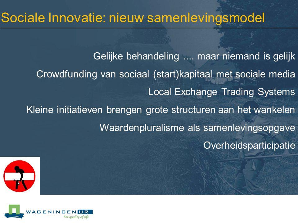 Sociale Innovatie: nieuw samenlevingsmodel Gelijke behandeling.... maar niemand is gelijk Crowdfunding van sociaal (start)kapitaal met sociale media L