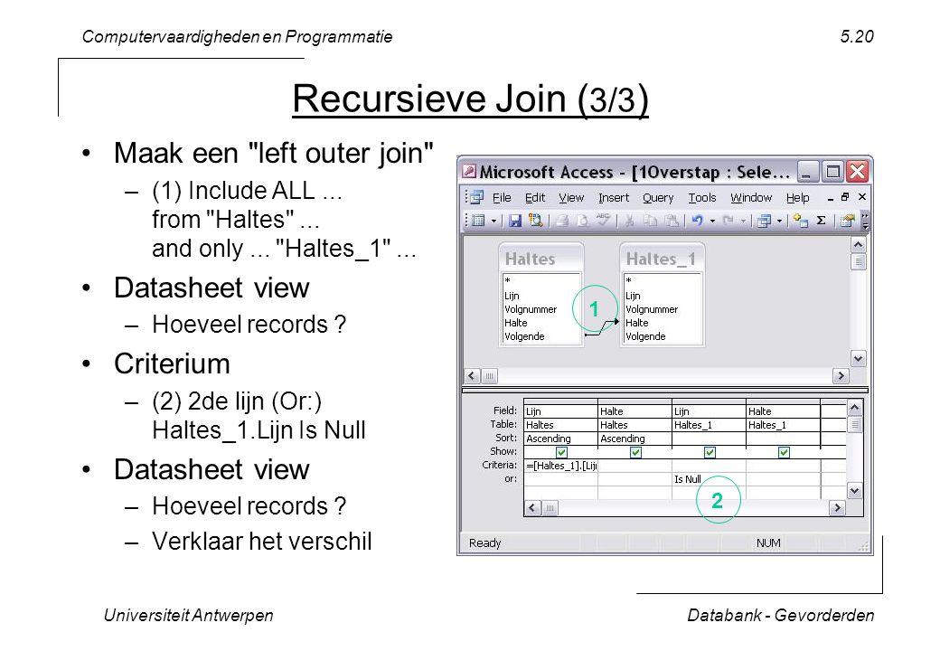 Computervaardigheden en Programmatie Universiteit AntwerpenDatabank - Gevorderden 5.20 Recursieve Join ( 3/3 ) Maak een left outer join –(1) Include ALL...