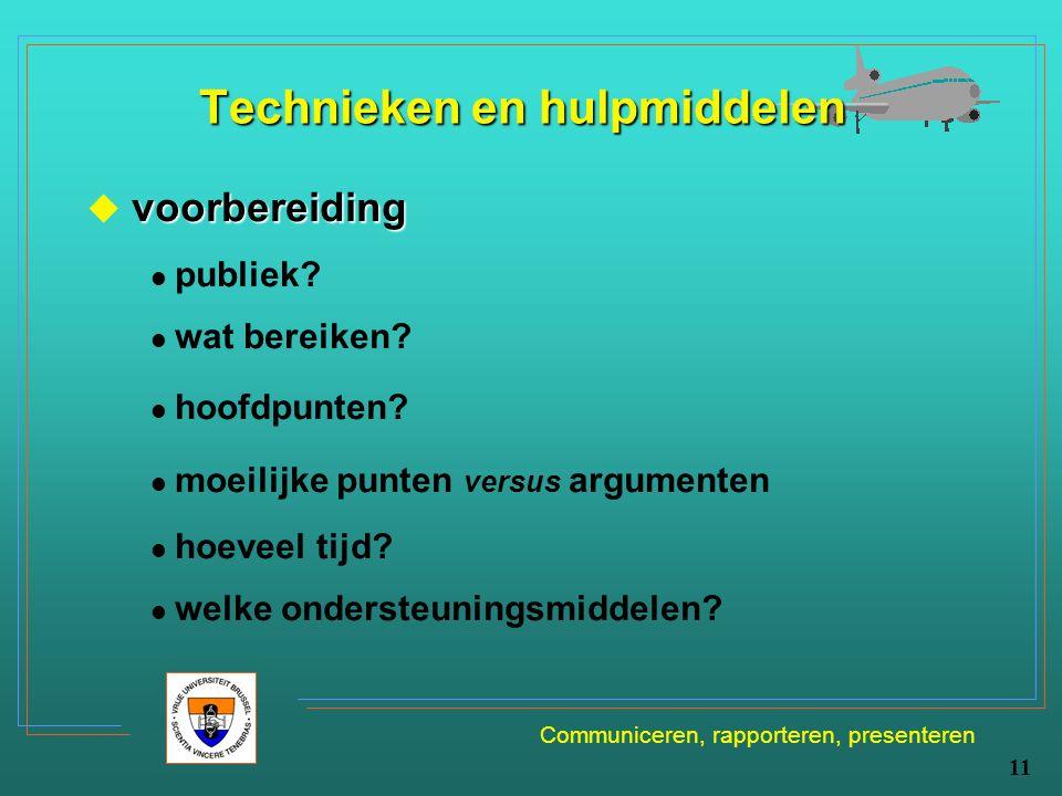 Communiceren, rapporteren, presenteren 11 Technieken en hulpmiddelen voorbereiding  voorbereiding publiek? wat bereiken? hoofdpunten? moeilijke punte