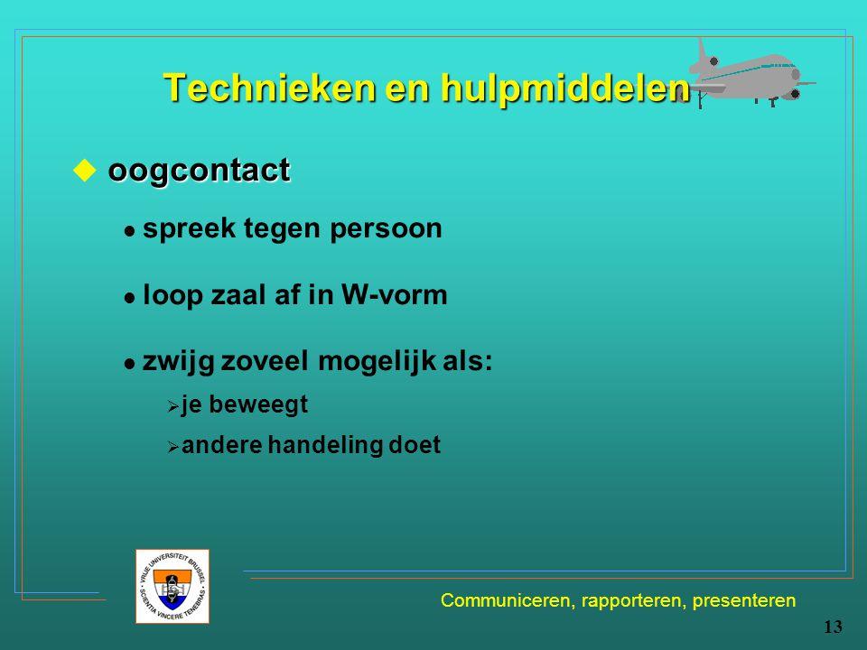 Communiceren, rapporteren, presenteren 13 Technieken en hulpmiddelen oogcontact  oogcontact spreek tegen persoon loop zaal af in W-vorm zwijg zoveel