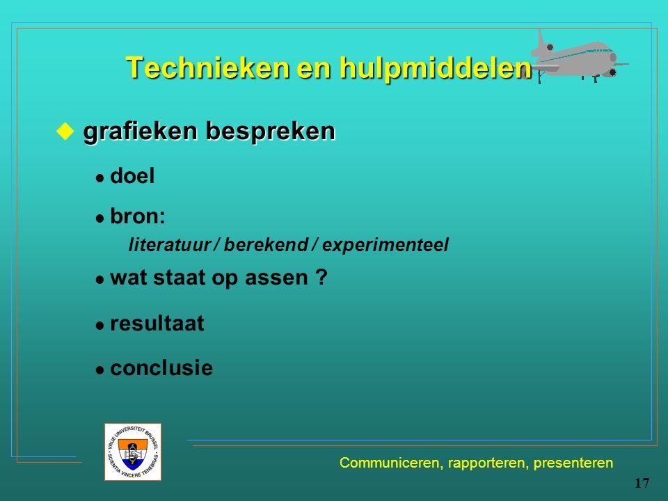 Communiceren, rapporteren, presenteren 17 Technieken en hulpmiddelen grafieken bespreken  grafieken bespreken doel bron: literatuur / berekend / expe