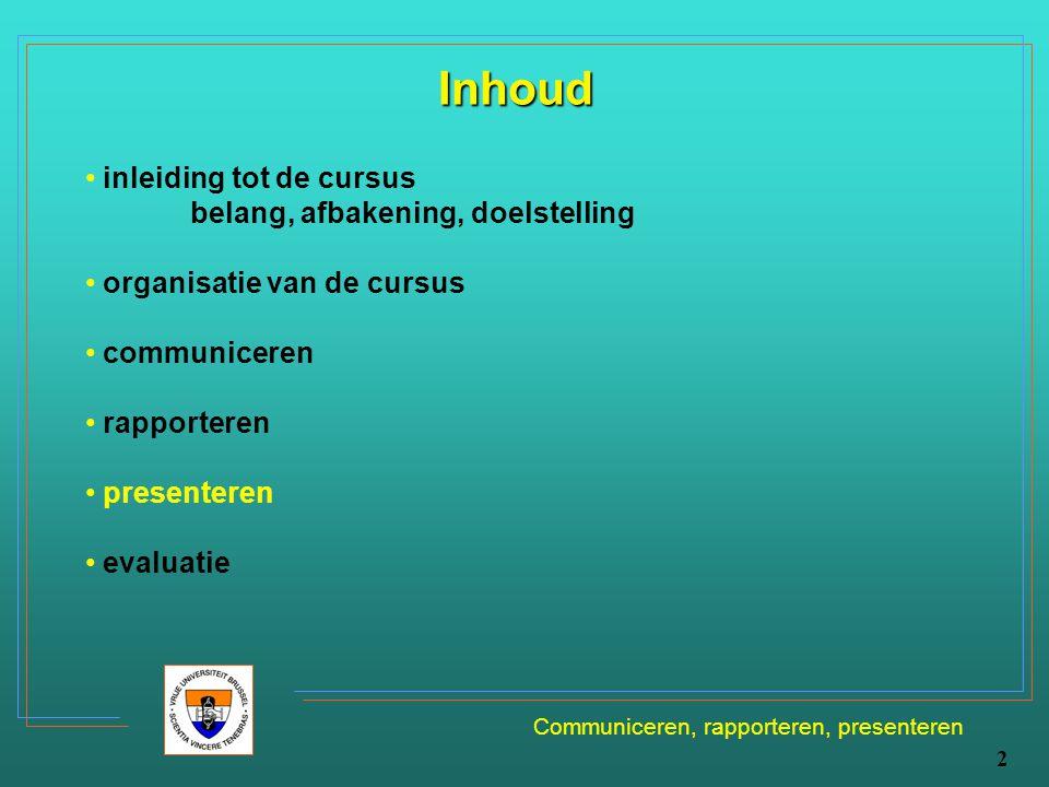 2 Inhoud inleiding tot de cursus belang, afbakening, doelstelling organisatie van de cursus communiceren rapporteren presenteren evaluatie